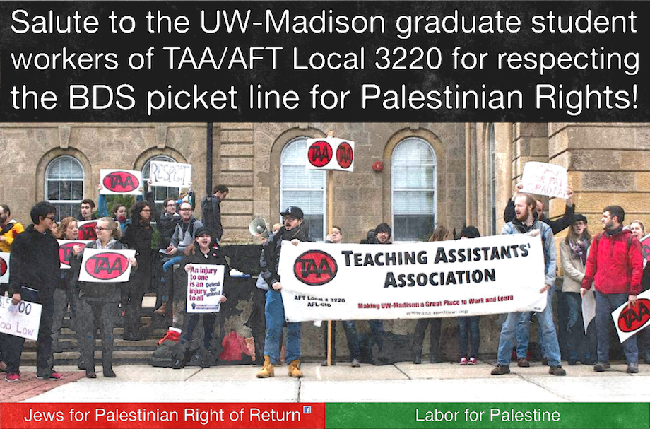 Poster: Salute to the UW-Madison graduate student workers of TAA/AFT Local 3220 for respecting the BDS picket line for Palestinian Rights!